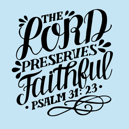 Hand lettering with bible verse The Lord preserves faithful. Psalm