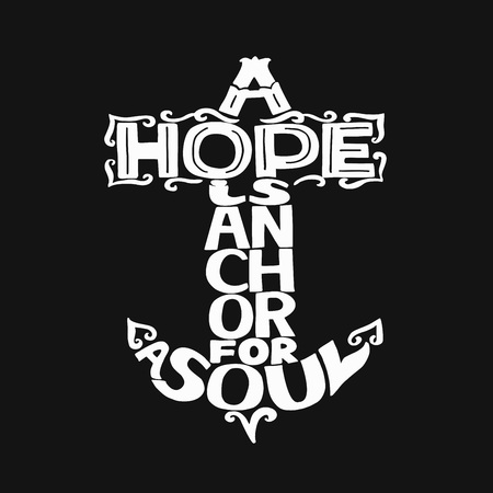 Hand lettering with bible verse A Hope is anchor for the soul on black background. Illustration