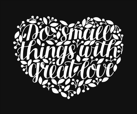 Hand lettering Do small things with great love in heart on black background