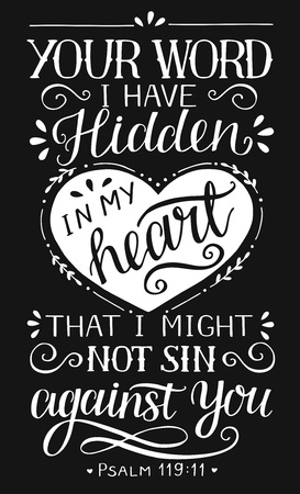Hand lettering Your word I have hidden in my heart, that I might not sin against You. Biblical background. Christian poster. Scripture print. Graphics. Card. Psalm