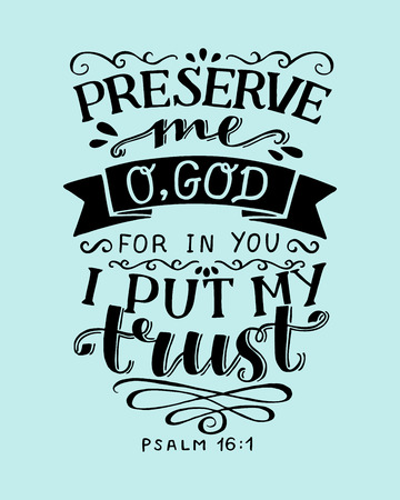 Hand lettering with bible verse Preserve me o God, for in You I put my trust. Psalm