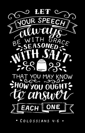 Hand lettering with bible verse Let your speech always be with grace, seasoned with salt on black background.
