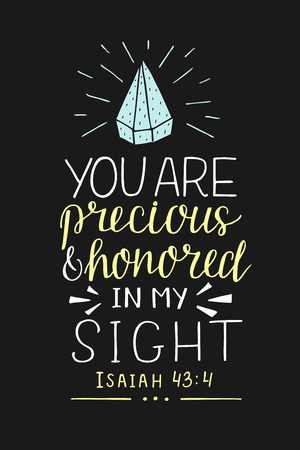 Bible background with hand lettering You are precious and honored in my sight. Christian poster. Verse. Card. Scripture print. Quote. Graphic