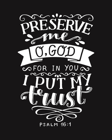Hand lettering with bible verse Preserve me o God, for in You I put my trust on black background. Psalm Banco de Imagens - 114086142