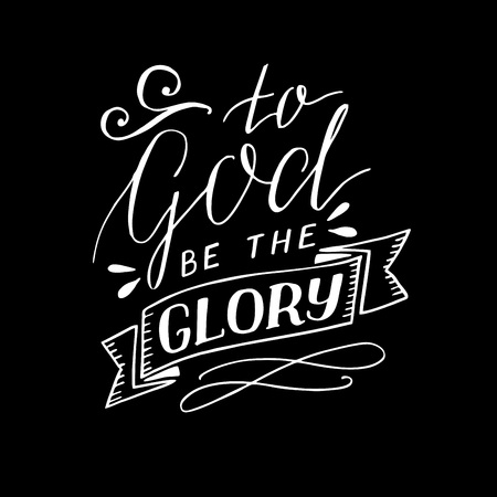Hand lettering To God be the glory on black background.