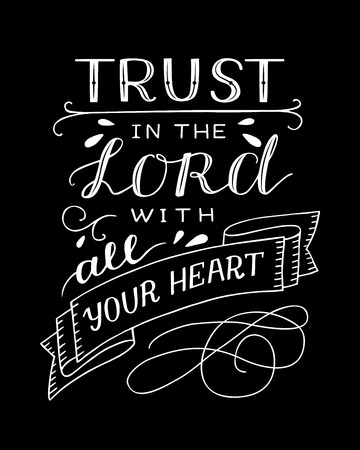 Hand lettering with bible verse Trust in the Lord with your heart on black background. Proverbs