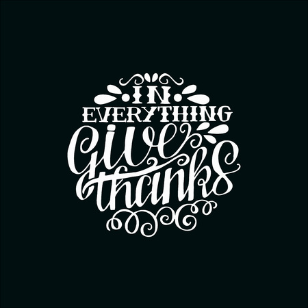 Hand lettering In everything give thanks, made in round on black background Vectores