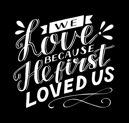 Hand lettering with bible verse We love because He first loved us on black background Illustration