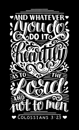 Hand lettering Whatever you do, do it heartily, as to the Lord, not men on black background.