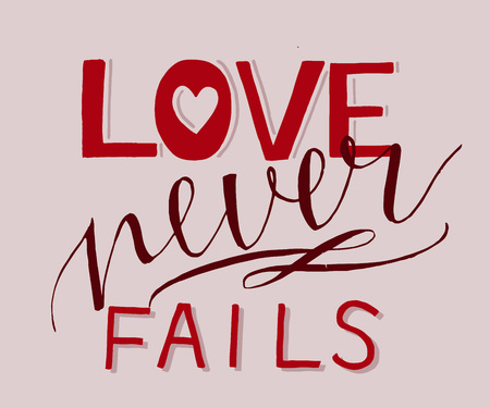 Hand lettering with bible verse Love never fails .