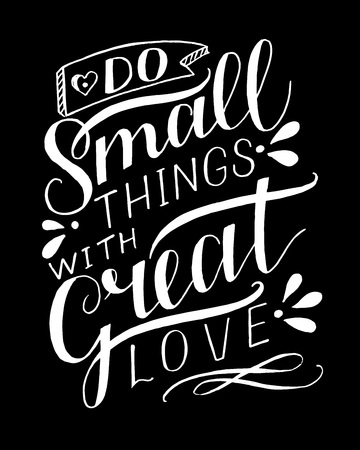 Hand lettering Do small things with great love.