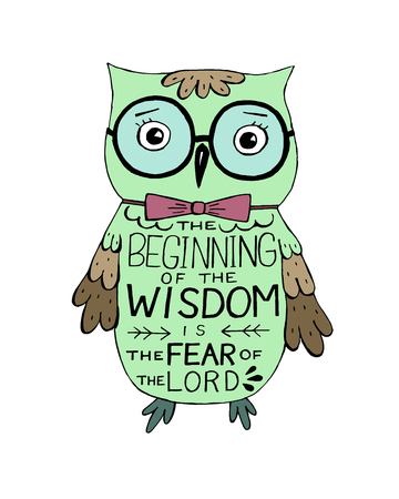 Hand lettering with bible verse the Beginning of wisdom the fear of the Lord, made an owl.