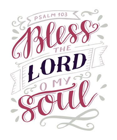 Hand lettering Bless the Lord, o my soul. Psalm. Biblical background. Christian poster. New Testament. Modern calligraphy. Scripture prints. Quote. Bible verse