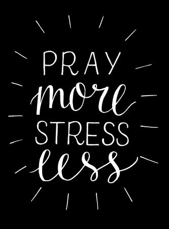 Hand lettering Pray more, stress less on black background.