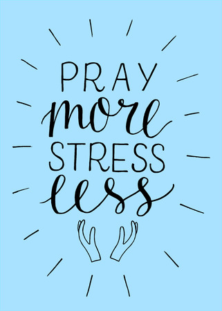 Hand lettering Pray more, stress less with hands. Biblical background. Christian poster. Scripture prints. Motivational quote. Bible verse