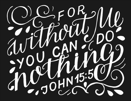 Hand lettering with bible verse For without Me you can do nothing on black background.