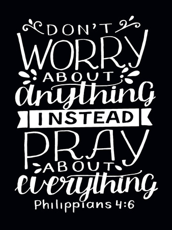 Hand lettering with bible verse Do not worry about anything, instead pray about everything on black background Illustration