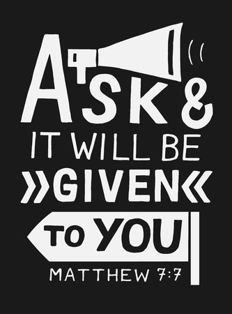 Hand lettering with bible verse Ask and it will be given to you with megaphone on black background.