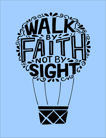 Hand lettering with bible verse We walk by faith, not by sight, made on flying balloon