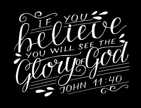 Hand lettering with bible verse If you believe, will see the Glory of God on black background. Vector Illustration