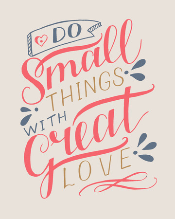 Hand lettering with motivational quote Do small things with great love.
