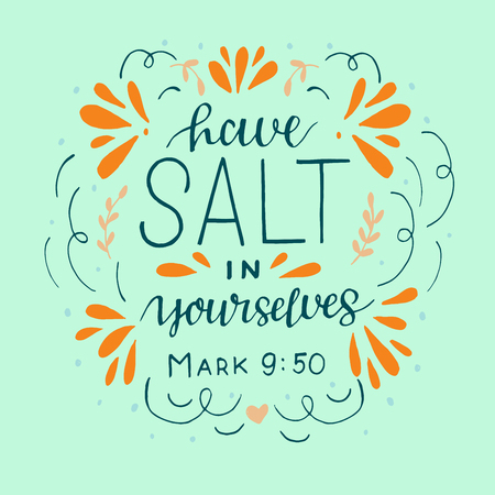 Hand lettering with bible verse Have salt in yourselves.