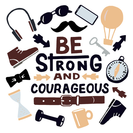 Hand lettering Be strong and courageous with mens accessories