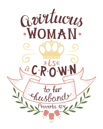 Hand lettering A virtuous womn is the crown to her husband. Biblical background. Christian poster. Scripture print. Proverbs. Modern calligraphy. Verse