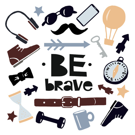 Hand lettering Be brave . Mens background. Poster. Motivatinal quote. Graphic. T-shirt print