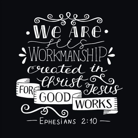 Hand lettering with bible verse We are His workmanship, created in Christ for good works on black background.