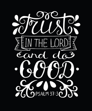 Hand lettering with bible verse Trust in the Lord and do good on black background.