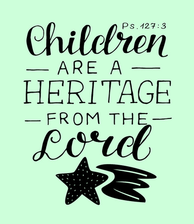 Hand lettering Children are a heritage from the Lord. Biblical background. Christian poster. Scripture print. Baby card. Motivational quote.