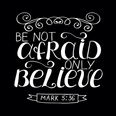 Hand lettering with bible verse Be not afraid, only believe on black background. Ilustração