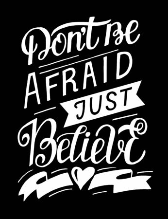 Hand lettering with bible verse Dont be afraid, just believe on black background. Illustration