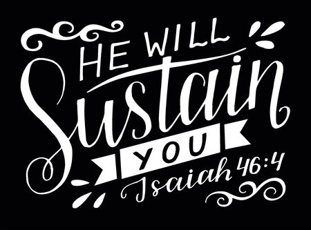 Hand lettering with bible verse He will sustain you on black background.