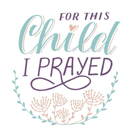 Bible background with hand lettering For this child I prayed with flowers.