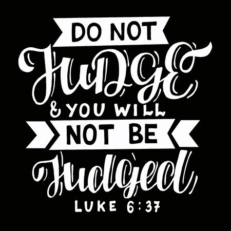 Hand lettering with bible verse Do not judge on black background