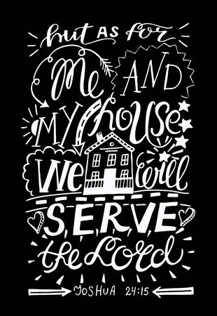 Hand lettering Me and my house we will serve the Lord with house on black background.