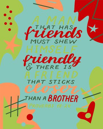 Hand lettering with bible verse A man that has friends must shew himself friendly on abstract background.