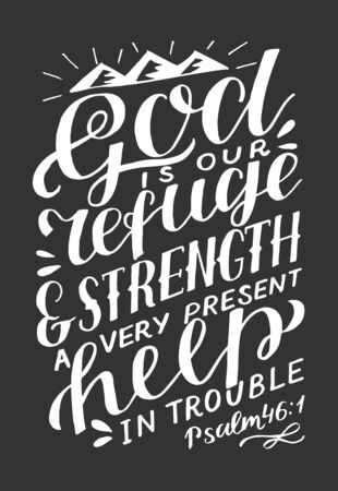 Hand lettering The Lord is our refuge and strength, a very present help in trouble on black background.