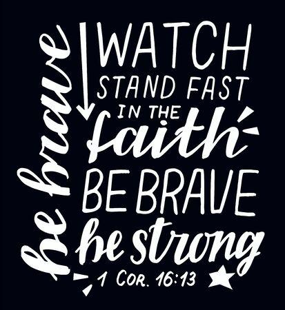 Hand lettering Watch, manténgase firme en la fe, sea valiente, fuerte sobre fondo negro
