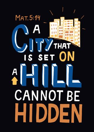 Hand lettering with Bible verse City, that is set on a hill, cannot be hidden on black background.