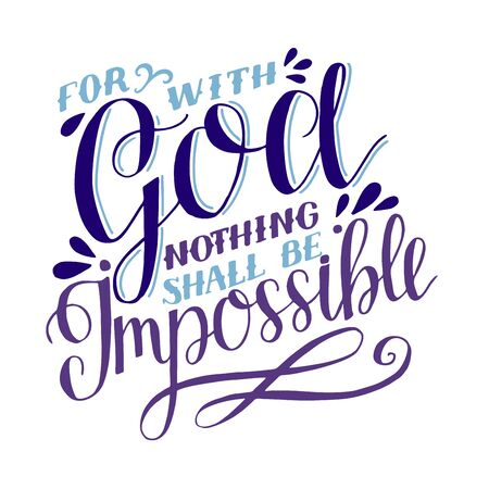 Hand lettering For with God nothing shall be impossible. Biblical background. Christian poster. Scripture print. Motivational quote. Modern calligraphy. Bible verse