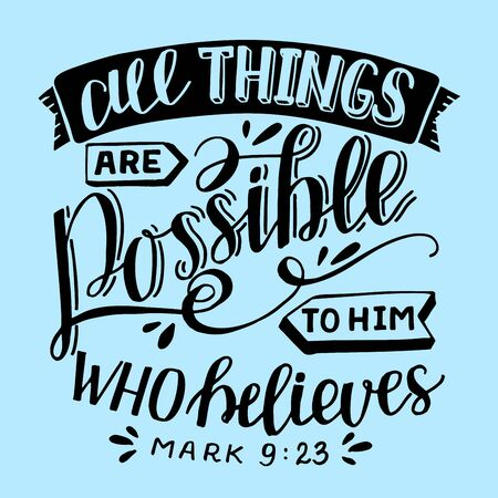 Hand lettering All things are possible to him, who believes. Biblical background. Christian poster. Scripture print. Motivational quote. Modern calligraphy.