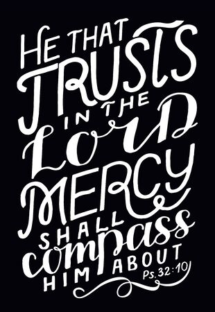 Hand lettering He that trusts in the Lord, mercy shall compass him about. Biblical background. Christian poster. Scripture print. Motivational quote. Modern calligraphy