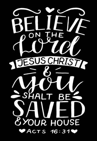 Hand lettering with Bible verse Believe on the Lord Jesus Christ and you shalt be saved on black background. 일러스트
