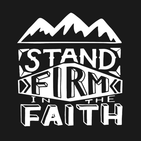 Hand lettering with bible verse Stand firm in the faith with mountains