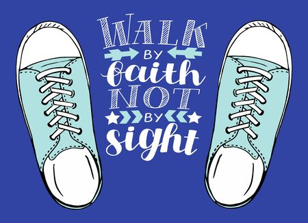 Hand lettering with Bible verse Walk by faith, not signt with sneakers.