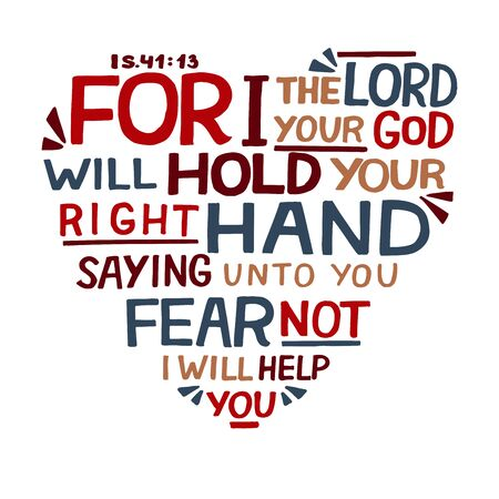 Hand lettering For I the Lord your God will hold right hand, saying unto you fear not.