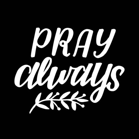 Hand lettering with inspirational quote Pray always Vector Illustration